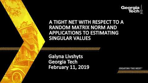 Thumbnail for entry Galyna Livshyts - A Tight Net with Respect to a Random Matrix Norm and Applications to Estimating Singular Values