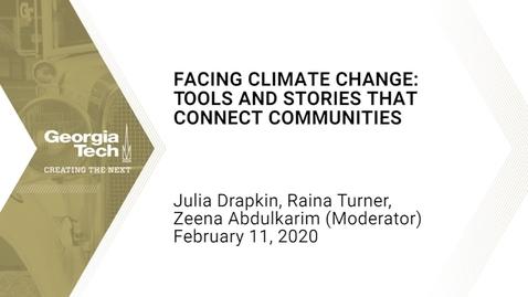 Thumbnail for entry Julia Kumari Drapkin, Raina Turner-Greenlea, Zeena Abdulkarim - Facing Climate Change: Tools and Stories that Connect Communities