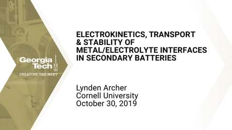 Thumbnail for entry Lynden Archer - Electrokinetics, Transport and Stability of Metal/Electrolyte Interfaces in Secondary Batteries