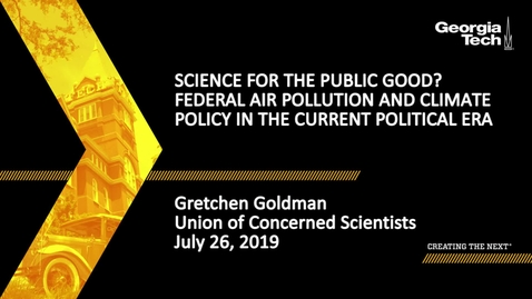 Thumbnail for entry Gretchen Goldman - Science for the Public Good? Federal Air Pollution and Climate Policy in the Current Political Era