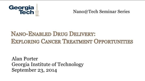 Thumbnail for entry Nano-Enabled Drug Delivery: Exploring Cancer Treatment Opportunities - Alan Porter