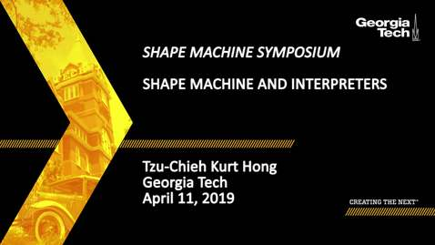 Thumbnail for entry Tzu-Chieh Kurt Hong - Shape Machine and Interpreters