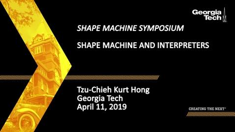 Thumbnail for entry Tzu-Chieh Kurt Hong - Shape Machine and Interpreters