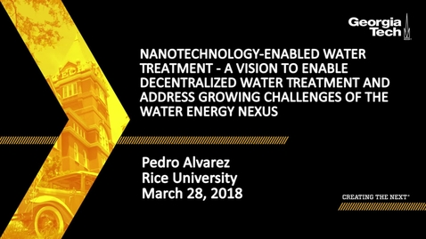 Thumbnail for entry Nanotechnology-Enabled Water Treatment - A Vision to Enable Decentralized Water Treatment and Address Growing Challenges of the Water Energy Nexus - Pedro Alvarez