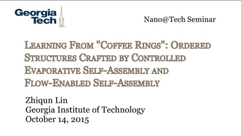 """Thumbnail for entry Learning From """"Coffee Rings"""": Ordered Structures Crafted by Controlled Evaporative Self‐Assembly and Flow‐Enabled Self‐Assembly - Zhiqun Lin"""
