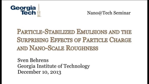 Thumbnail for entry Particle-Stabilized Emulsions and the Surprising Effects of Particle Charge and Nano-Scale Roughness - Sven Behrens