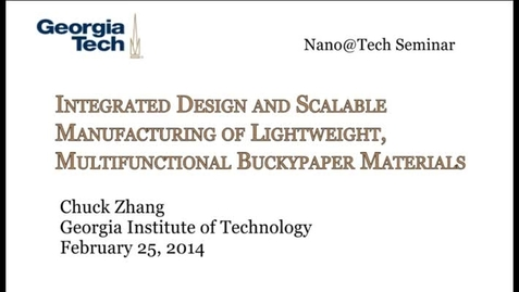 Thumbnail for entry Integrated Design and Scalable Manufacturing of Lightweight, Multifunctional Buckypaper Materials - Chuck Zhang