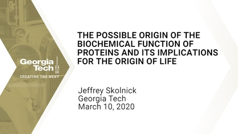 Thumbnail for entry Jeffrey Skolnick - The Possible Origin of the Biochemical Function of Proteins and its Implications for the Origin of Life