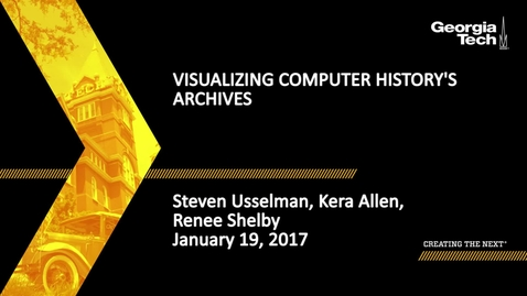 Thumbnail for entry Digital Pasts, Digital Futures at Georgia Tech: Visualizing Computer History's Archives. - Steven Usselman, Kera Allen, Renee Shelby