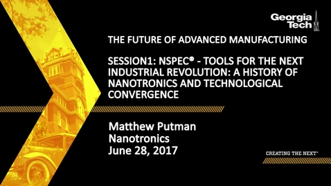 Thumbnail for entry Session 1: nSpec® – Tools for the Next Industrial Revolution A History of Nanotronics & Technological Convergence - Matthew Putman