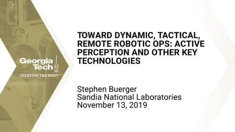 Thumbnail for entry Stephen Buerger - Toward Dynamic, Tactical, Remote Robotic Ops: Active Perception and Other Key Technologies