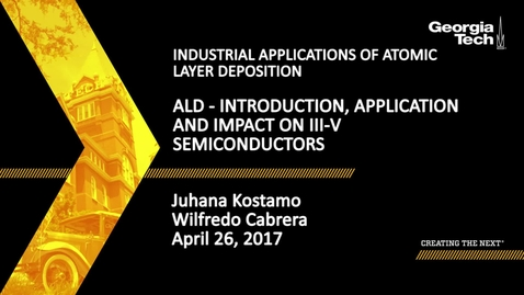 Thumbnail for entry ALD - Introduction, Application and Impact on III-V Semiconductors - Juhana Kostamo, Wilfredo Cabrera
