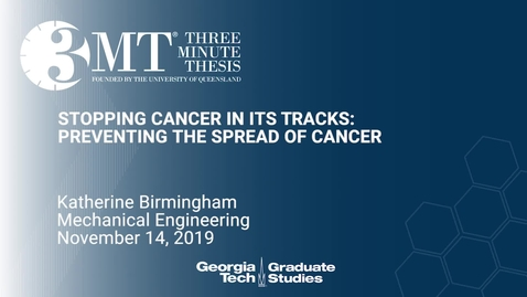 Thumbnail for entry Katherine Birmingham - Stopping Cancer in its Tracks: Preventing the Spread of Cancer