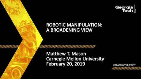 Thumbnail for entry Matthew T. Mason  - Robotic Manipulation: A Broadening View