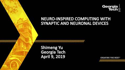 Thumbnail for entry Shimeng Yu - Neuro-Inspired Computing with Synaptic and Neuronal Devices