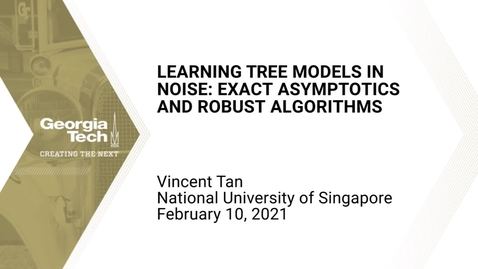 Thumbnail for entry Vincent Tan - Learning Tree Models in Noise: Exact Asymptotics and Robust Algorithms
