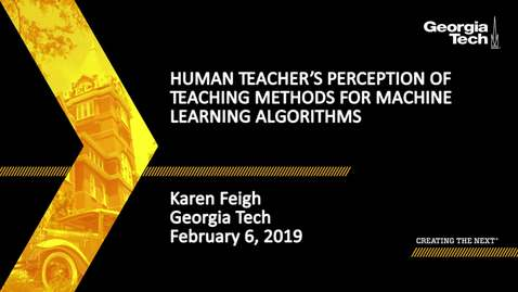 Thumbnail for entry Karen Feigh - Human Teacher's Perception of Teaching Methods for Machine Learning Algorithms