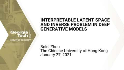 Thumbnail for entry Bolei Zhou - Interpretable latent space and inverse problem in deep generative models