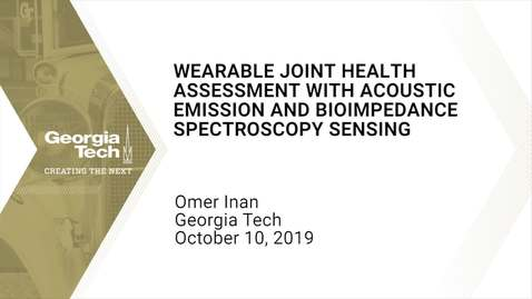 Thumbnail for entry Omer Inan - Wearable Joint Health Assessment with Acoustic Emission and Bioimpedance Spectroscopy Sensing