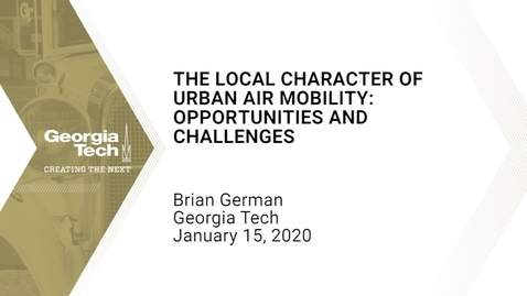 Thumbnail for entry Brian German - The Local Character of Urban Air Mobility: Opportunities and Challenges​