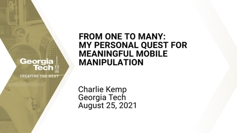 Thumbnail for entry Charlie Kemp - From One to Many: My Personal Quest for Meaningful Mobile Manipulation