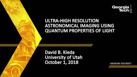 Thumbnail for entry David B. Kieda - Ultra-high Resolution Astronomical imaging using quantum properties of light
