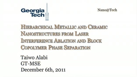 Thumbnail for entry Hierarchical Patterning of Nanoparticles using Laser Interference Ablation and Block Copolymer Phase Separation - Taiwo Alabi
