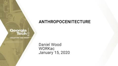 Thumbnail for entry Daniel Wood - Anthropocenitecture