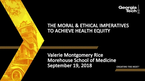 Thumbnail for entry Valerie Montgomery Rice - The Moral & Ethical Imperatives to Achieve Health Equity
