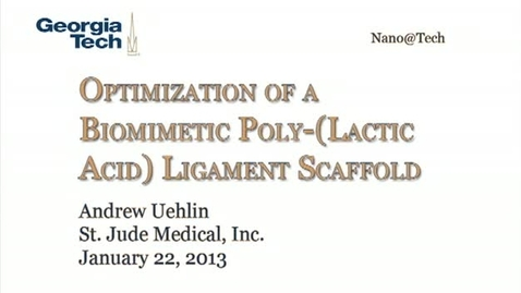 Thumbnail for entry Optimization of a Biomimetic Poly-(Lactic Acid) Ligament Scaffold - Andrew Uehlin