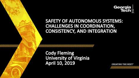 Thumbnail for entry Cody Fleming - Safety of Autonomous Systems: Challenges in Coordination, Consistency, and Integration