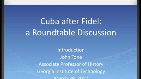 Thumbnail for entry John Tone - Cuba after Fidel: a Roundtable Discussion: Introduction