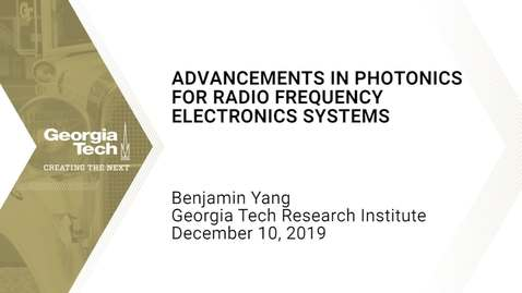 Thumbnail for entry Benjamin Yang - Advancements in Photonics for Radio Frequency Electronics Systems