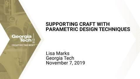 Thumbnail for entry Lisa Marks - Supporting Craft with Parametric Design Techniques