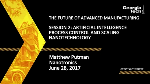 Thumbnail for entry Session 2: Artificial Intelligence Process Control & Scaling Nanotechnology - Matthew Putman