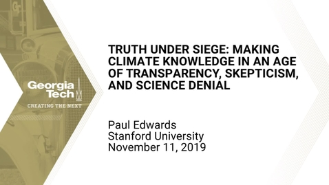 Thumbnail for entry Paul Edwards - Truth under Siege: Making Climate Knowledge in an Age of Transparency, Skepticism, and Science Denial