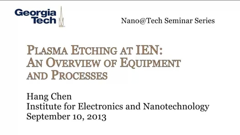 Thumbnail for entry Plasma Etching at IEN: An Overview of Equipment and Processes - Hang Chen