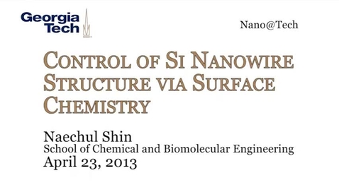 Thumbnail for entry Control of Si Nanowire Structure via Surface Chemistry - Naechul Shin