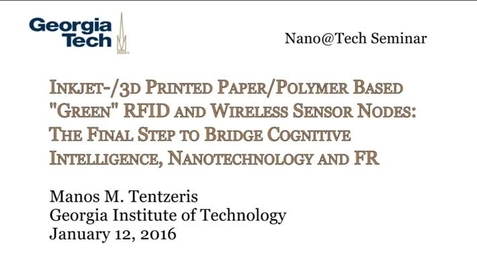 """Thumbnail for entry Inkjet‐/3D‐Printed Paper/Polymer‐Based """"Green"""" RFID and Wireless Sensor Nodes: The Final Step to Bridge Cognitive Intelligence - Manos M. Tentzeris"""
