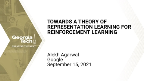 Thumbnail for entry Alekh Agarwal - Towards a Theory of Representation Learning for Reinforcement Learning