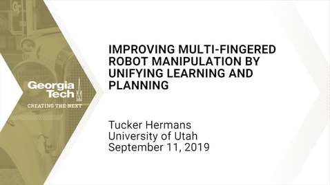 Thumbnail for entry Tucker Hermans - Improving Multi-fingered Robot Manipulation by Unifying Learning and Planning