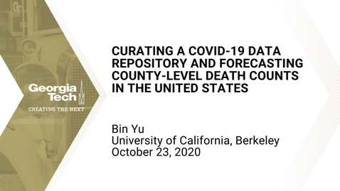 Thumbnail for entry Bin Yu - Curating a COVID-19 data repository and forecasting county-level death counts in the United States​