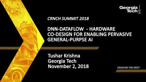 Thumbnail for entry Tushar Krishna - DNN-Dataflow- Hardware Co-Design for Enabling Pervasive General-Purpose AI
