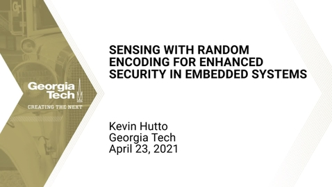 Thumbnail for entry Kevin Hutto - Sensing with Random Encoding for Enhanced Security in Embedded Systems