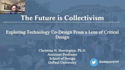 Thumbnail for entry Christina Harrington — The Future is Collectivism: Exploring Technology Co-Design From a Lens of Critical Design