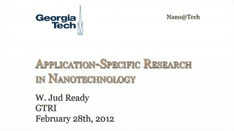 Thumbnail for entry Application Specific Research in Nanotechnology - W. Jud Ready