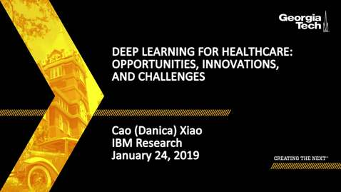 Thumbnail for entry Cao (Danica) Xiao - Deep Learning for Healthcare: Opportunities, Innovations, and Challenges
