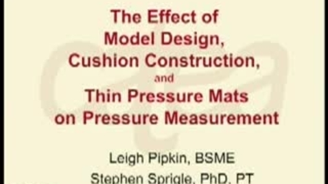 Thumbnail for entry Leigh Pipkin - The Effect of Model Design, Cushion Construction, and Thin Pressure Mats on Pressure Measurement