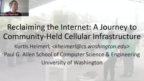 Thumbnail for entry Kurtis Heimerl — Reclaiming the Internet: A Journey to Community-Held Cellular Infrastructure