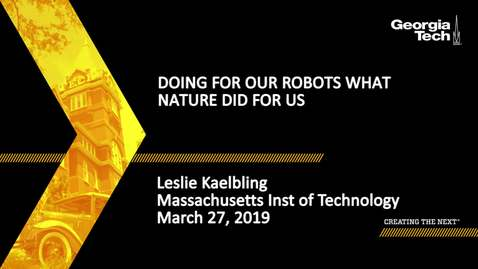 Thumbnail for entry Leslie Kaelbling - Doing for Our Robots What Nature Did for Us